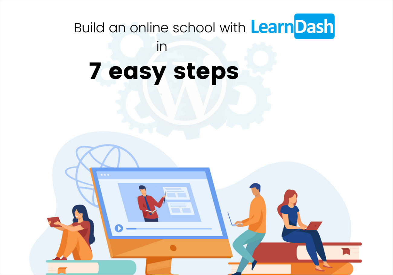 How to Build an Online School With Learndash in 7 Easy Steps